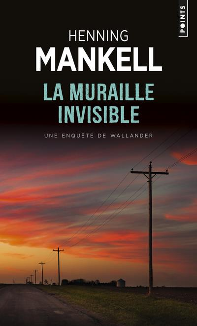 LA MURAILLE INVISIBLE. UNE ENQUETE DU COMMISSAIRE WALLANDER